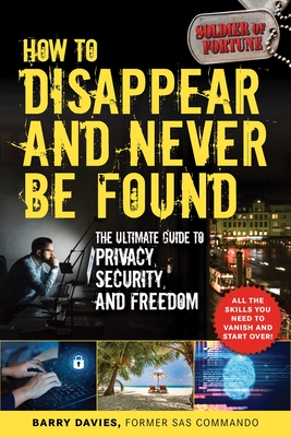 How to Disappear and Never Be Found: The Ultimate Guide to Privacy, Security, and Freedom - Davies, Barry