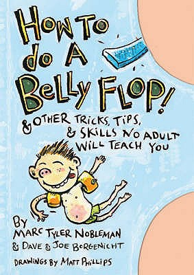 How to do a Belly Flop: & Other Tricks, Tips & Skills No Adult Will Teach You - Nobleman, Marc Tyler