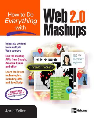 How to Do Everything with Web 2.0 Mashups - Feiler, Jesse