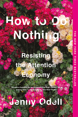 How to Do Nothing: Resisting the Attention Economy - Odell, Jenny