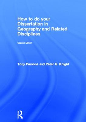 How to Do Your Dissertation in Geography and Related Disciplines - Parsons, Tony
