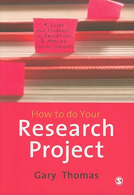 How to Do Your Research Project: A Guide for Students in Education and Applied Social Sciences - Thomas, Gary