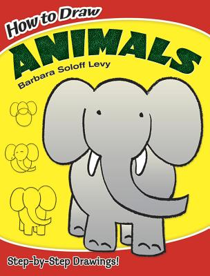 How to Draw Animals - Soloff Levy, Barbara, and Drawing