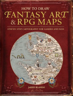 How to Draw Fantasy Art and RPG Maps: Step by Step Cartography for Gamers and Fans - Blando, Jared