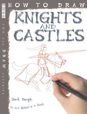 How To Draw Knights And Castles - Bergin, Mark