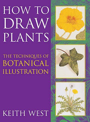How to Draw Plants: The Techniques of Botanical Illustration - West, Keith R., and Blunt, Wilfrid (Introduction by)