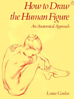 How to Draw the Human Figure: An Anatomical Approach - Gordon, Louise