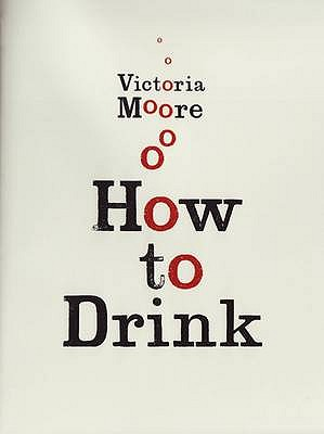 How to Drink - Moore, Victoria