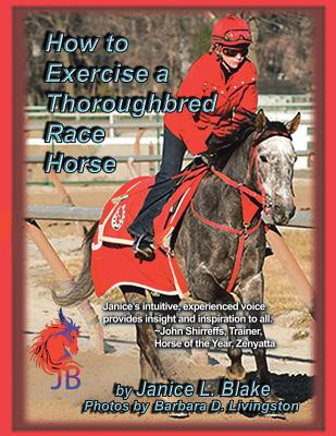 How to Exercise a Thoroughbred Race Horse - Blake, Janice L