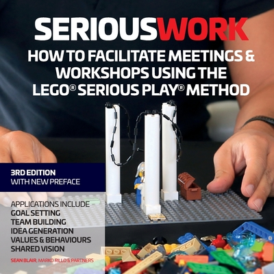 How to Facilitate Meetings & Workshops Using the Lego Serious Play Method - Blair, Sean, and Rillo, Marko