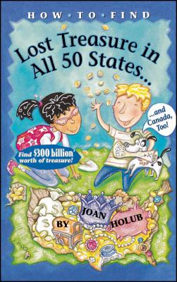 How to Find Lost Treasure: In All Fifty States and Canada, Too! - Holub, Joan