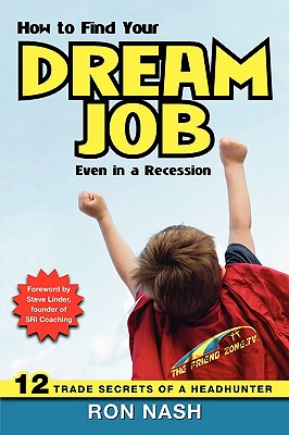How to Find Your Dream Job, Even in a Recession - Nash, Ron