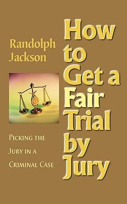 How to Get a Fair Trial by Jury - Jackson, Randolph