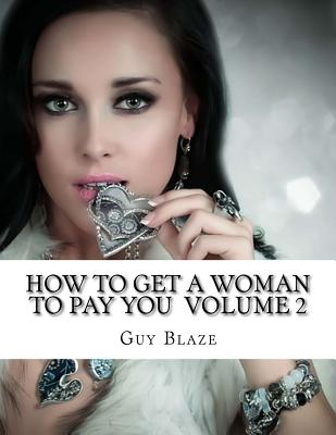 How to Get a Woman to Pay You Volume 2 - Blaze, Guy