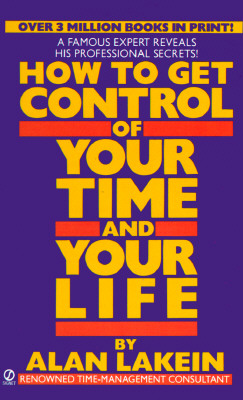 How to Get Control of Your Time and Your Life - Lakein, Alan
