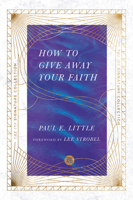 How to Give Away Your Faith - Little, Paul E, and Strobel, Lee (Foreword by)