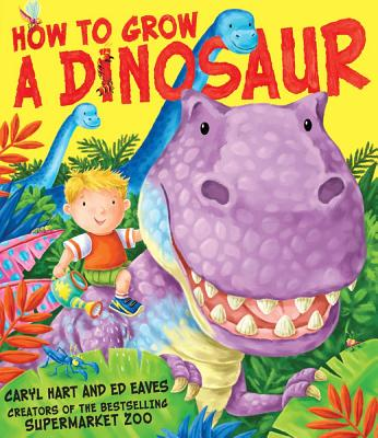 How to Grow a Dinosaur - Hart, Caryl