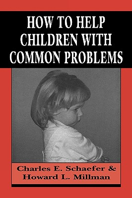 How to Help Children with Common Problems - Schaefer, Charles, and Millman, Howard L