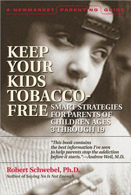 How to Help Your Kids Choose to Be Tobacco Free: A Guide for Parents of Children Ages 3 Through 19 - Schwebel, Robert Phd