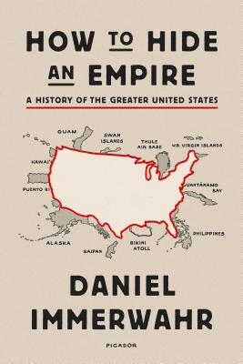 How to Hide an Empire: A History of the Greater United States - Immerwahr, Daniel