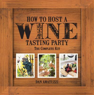 How to Host a Wine Tasting Party: The Complete Kit - Amatuzzi, Dan