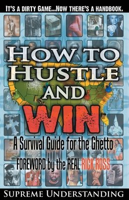 How To Hustle and Win: A Survival Guide for the Ghetto - Understanding, Supreme