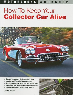 How to Keep Your Collector Car Alive - Malks, Josh B