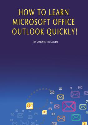 How to Learn Microsoft Office Outlook Quickly! - Besedin, Andrei