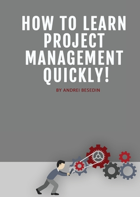 How To Learn Project Management Quickly! - Besedin, Andrei