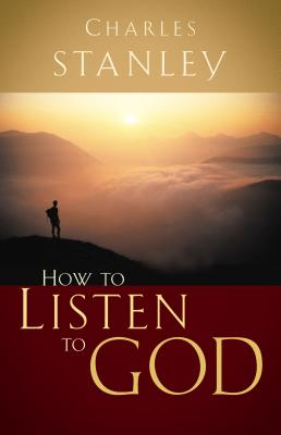 How to Listen to God - Stanley, Charles, Dr.