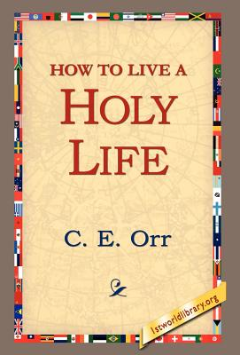 How to Live a Holy Life - Macomber, C E, and 1st World Library (Editor), and 1stworld Library (Editor)