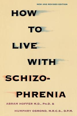 How to Live with Schizophrenia - Hoffer, Abram, Dr., and Osmon, Humphry, and Osmond, Humphry