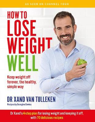 How to Lose Weight Well: Keep weight off forever, the healthy, simple way - van Tulleken, Xand, Dr., and Davies, Georgina