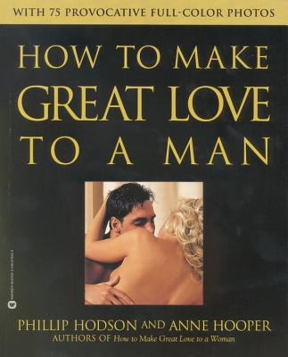 How to Make Great Love to a Man - Hodson, Phillip, and Hooper, Anne
