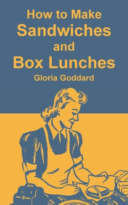 How to Make Sandwiches and Box Lunches - Goddard, Gloria