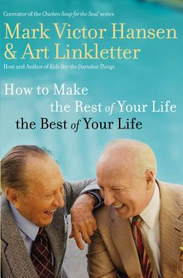 How to Make the Rest of Your Life the Best of Your Life - Hansen, Mark Victor