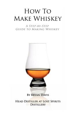How to Make Whiskey - Davis, Bryan A