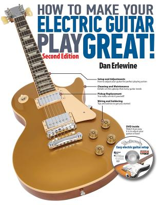 How to Make Your Electric Guitar Play Great! - Erlewine, Dan