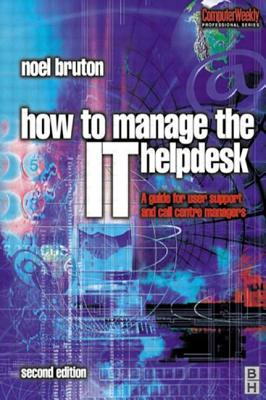 How to Manage the It Help Desk - Bruton, Noel