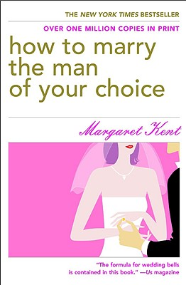 How to Marry the Man of Your Choice - Kent, Margaret