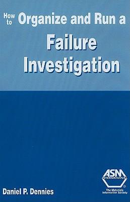 How to Organize and Run a Failure Investigation - Dennies, Daniel P