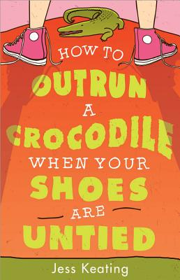 How to Outrun a Crocodile When Your Shoes Are Untied - Keating, Jess