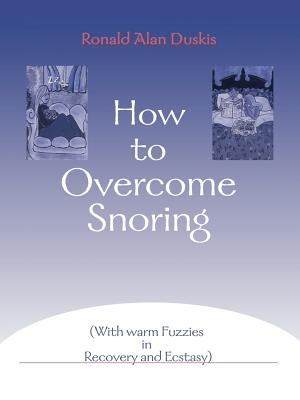 How to Overcome Snoring: With Warm Fuzzies in Recovery and Ecstasy - Duskis, Ronald Alan, D.C., B.A., and Burritt, Elaine Tregenza (Editor)
