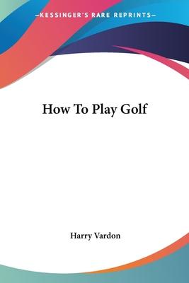 How To Play Golf - Vardon, Harry