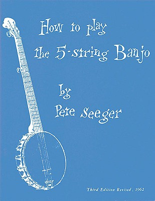 How to Play the 5-String Banjo: Third Edition - Seeger, Pete