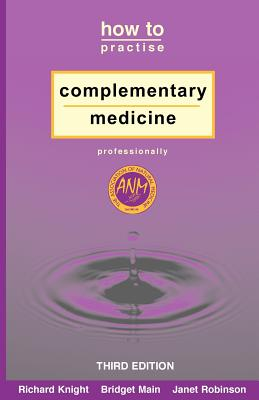 How to Practise Complementary Medicine Professionally - Knight, Richard