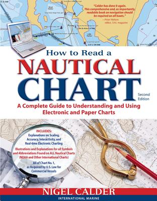 How to Read a Nautical Chart, 2nd Edition (Includes All of Chart #1): A Complete Guide to Using and Understanding Electronic and Paper Charts - Calder, Nigel