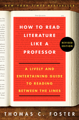 How to Read Literature Like a Professor Revised Edition: A Lively and Entertaining Guide to Reading Between the Lines - Foster, Thomas C