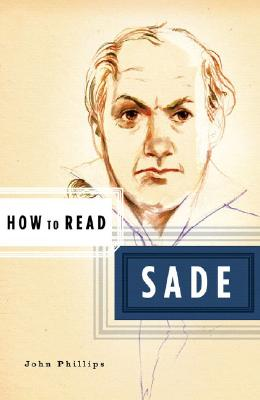 How to Read Sade - Phillips, John, and Critchley, Simon (Editor)