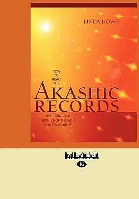 How to Read the Akashic Records: Accessing the Archive of the Soul and Its Journey (Easyread Large Edition) - Howe, Linda